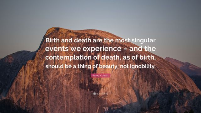 6356778-Jacob-K-Javits-Quote-Birth-and-death-are-the-most-singular-events